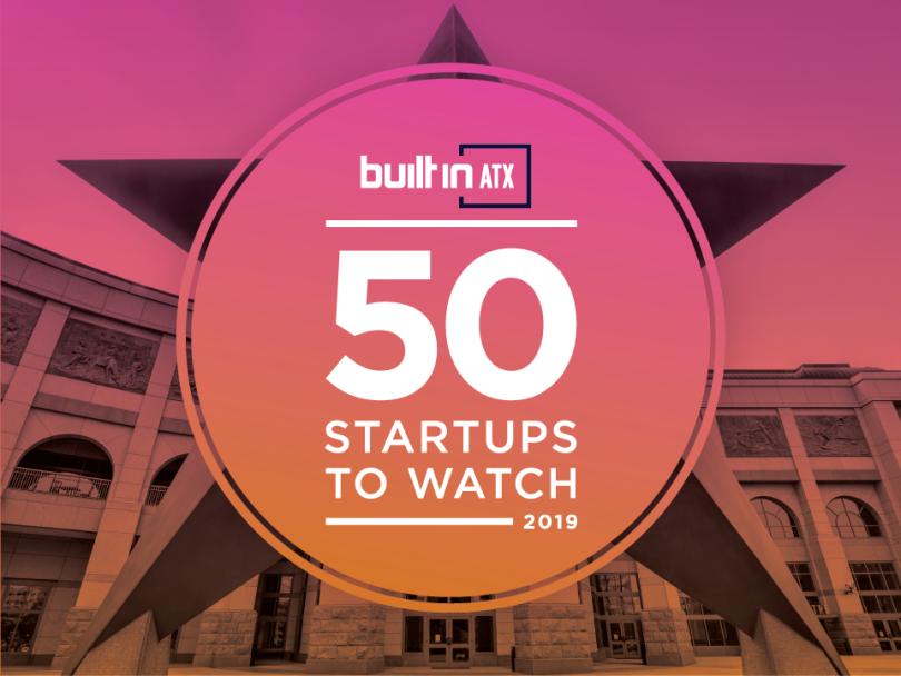 50 Austin Startups to Watch in 2019 | Built In Austin